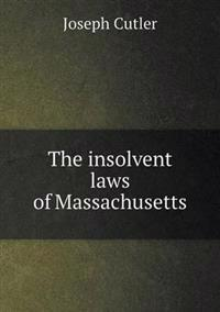 The Insolvent Laws of Massachusetts