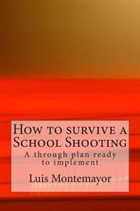 How to Survive a School Shooting: A Through Plan Ready to Implement