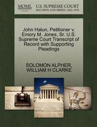 John Halun, Petitioner V. Emory M. Jones, Sr. U.S. Supreme Court Transcript of Record with Supporting Pleadings