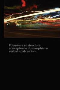 Polysemie Et Structure Conceptuelle Du Morpheme Verbal -Ipal- En Innu