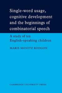 Single-word Usage, Cognitive Development, and the Beginnings of Combinatorial Speech