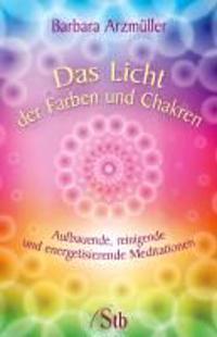 Arzmüller, B: Licht der Farben und Chakren