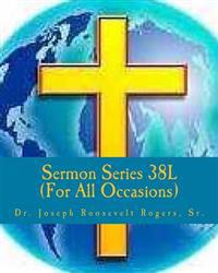 Sermon Series 38l (...for All Occasions): Sermon Outlines for Easy Preaching