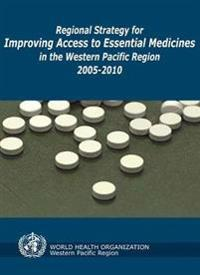 Regional Strategy for Improving Access to Essential Medicines in the Western Pacific Region 2005-2010