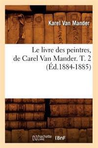 Le Livre Des Peintres, de Carel Van Mander. T. 2 (�d.1884-1885)