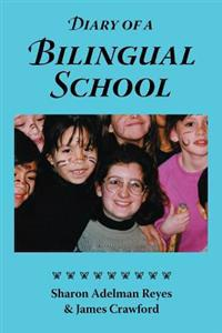 Diary of a Bilingual School: How a Constructivist Curriculum, a Multicultural Perspective, and a Commitment to Dual Immersion Education Combined to