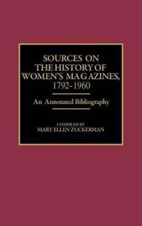 Sources on the History of Women's Magazines, 1792-1960