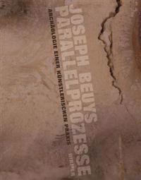 Joseph Beuys - Parallelprozesse: Archaologie Einer Kuenstlerischen Praxis