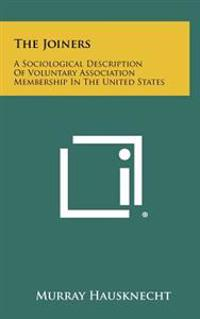 The Joiners: A Sociological Description of Voluntary Association Membership in the United States