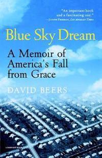 Blue Sky Dream: A Memoir of American (Ameri)CA's Fall from Grace