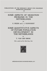 Some Aspects of Migration Problems in the Netherlands / Some Quantitative Aspects of the Future Population Development in the Netherlands