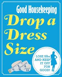 Good housekeeping drop a dress size - lose 5lbs and keep it off for good!