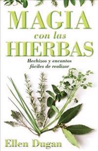 Magia Con las Hierbas: Hechizos y Encantos Faciles de Realizar = Herb Magic for Beginners