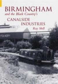 Birmingham & The Black Country's Canalside Industries