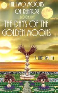 The Days of the Golden Moons: The Two Moons of Rehnor, Book 5