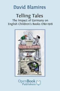 Telling Tales. the Impact of Germany on English Children's Books 1780-1918.