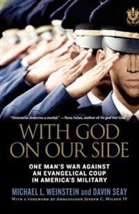 With God on Our Side: One Man's War Against an Evangelical Coup in America's Military