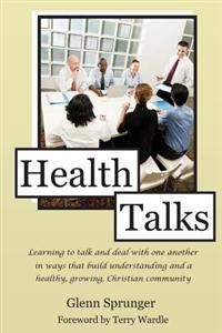 Health Talks: Learning to Talk and Deal with One Another in Ways That Build Understanding and a Healthy, Growing, Christian Communit
