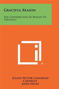 Graceful Reason: The Contribution of Reason to Theology