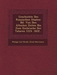 Geschichte Des Russischen Staates: Bd. Von Den ¿ltesten Zeiten Bis Zum Einbruche Der Tataren 1224. 1832...