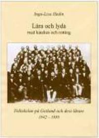Lära och lyda med katekes och rotting : folkskolan på Gotland och dess lärare 1842?1950