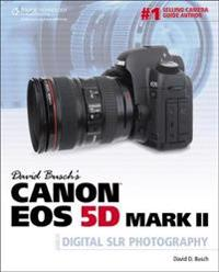 David Busch's Canon EOS 5D Mark II Guide to Digital SLR Photography