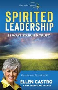 Spirited Leadership: 52 Ways to Build Trust