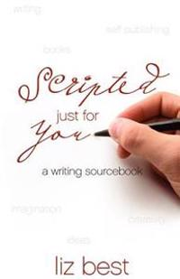 Scripted Just for You: A Writing Sourcebook