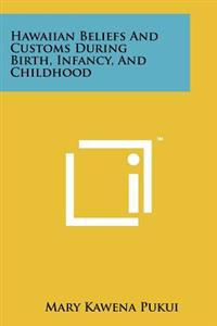 Hawaiian Beliefs and Customs During Birth, Infancy, and Childhood