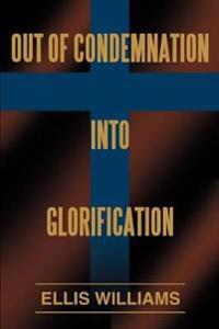 Out of Condemnation into Glorification
