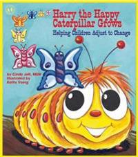 Harry the Happy Caterpillar Grows