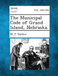 The Municipal Code of Grand Island, Nebraska.