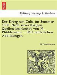 Der Krieg Um Cuba Im Sommer 1898. Nach Zuverla Ssigen Quellen Bearbeitet Von M. Plu Ddemann ... Mit Zahlreichen Abbildungen.
