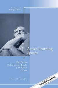 Active Learning Spaces: New Directions for Teaching and Learning, Number 137