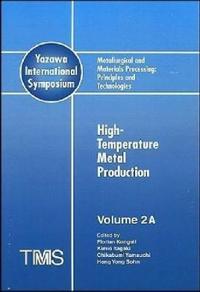Metallurgical and Materials Processing: Principles and Technologies (Yazawa International Symposium), High-Temperature Metal Production