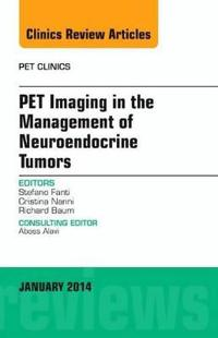 PET Imaging in the Management of Neuroendocrine Tumors, An Issue of PET Clinics
