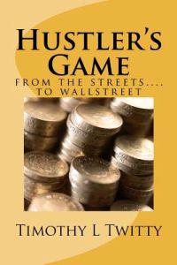 Hustler's Game: From the Streets... to Wallstreet