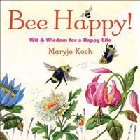 Bee Happy!: Wit & Wisdom for a Happy Life