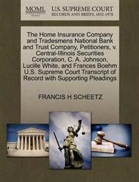 The Home Insurance Company and Tradesmens National Bank and Trust Company, Petitioners, V. Central-Illinois Securities Corporation, C. A. Johnson, Lucille White, and Frances Boehm U.S. Supreme Court Transcript of Record with Supporting Pleadings