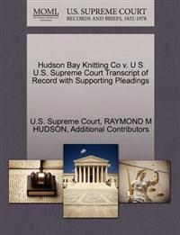 Hudson Bay Knitting Co V. U S U.S. Supreme Court Transcript of Record with Supporting Pleadings