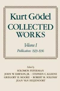 Kurt Goedel: Collected Works