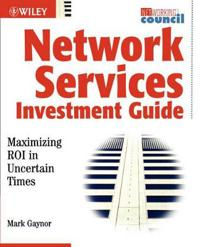 Network Services Investment Guide: Maximizing Roi in Uncertain Times