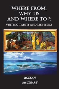Where From, Why Us, Where To?: Visiting Tahiti and Life Itself