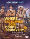 Where Did Sacagawea Join the Corps of Discovery?: And Other Questions about the Lewis and Clark Expedition