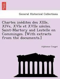 Chartes Ine´dites Des Xiiie, Xive, Xvie Et Xviie Sie`cles. Saint-Martory and Lestelle En Comminges. [with Extracts from the Documents.]