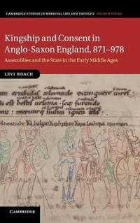 Kingship and Consent in Anglo-Saxon England, 871 - 978
