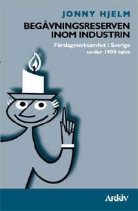 Begåvningsreserven inom industrin : förslagsverksamhet i Sverige under 1900