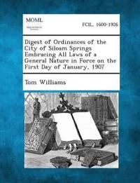 Digest of Ordinances of the City of Siloam Springs Embracing All Laws of a General Nature in Force on the First Day of January, 1907
