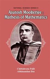 Asutosh Mookerjee: Mathesis of Mathematics