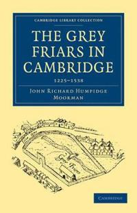 The Grey Friars in Cambridge, 1225-1538